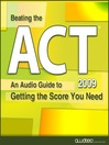 Beating the ACT 2009 Edition (MP3): An Audio Guide to Getting the Score You Need